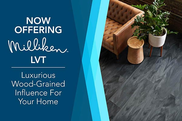 Now offering Milliken LVT. Luxurious wood-grained influence for your home